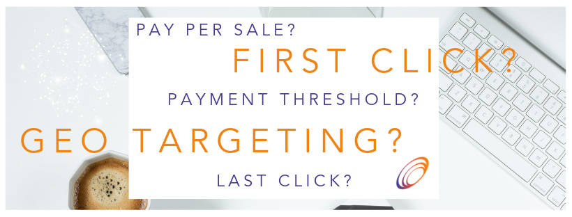 What do we mean by first click, payment thresholds and geo targeting?