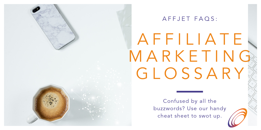 The Affiliate Marketing Glossary by AffJet